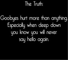 And we never know when the last goodbye will come. Truly.