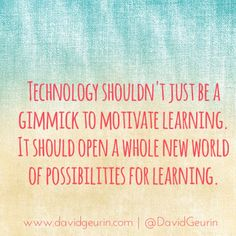 Great quote about how technology should be viewed and used in the classroom.