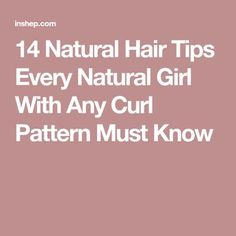14 Natural Hair Tips Every Natural Girl With Any Curl Pattern Must Know