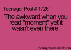 """the awkward when you read """"moment"""" yet it wasn't even there"""