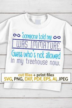 9e1fda57c Someone told me I was immature guess SVG funny shirts with sayings svg  motivational quotes for