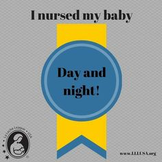 LLL breastfeeding badge: breastfed day and night to respond to all my child's needs for calories, hydration, closeness, comfort, warmth