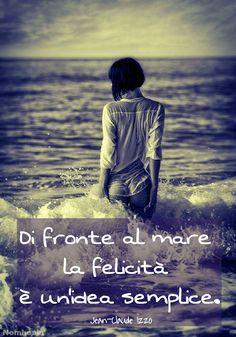 Di fronte al mare la felicità è un'idea semplice.  (Jean-Claude Izzo) #aforismi #citazioni #frasicelebri #parole #pensieri #donna #femmina #poesia #amore #mare #felicità #onde #schiuma #iodio #sale #acqua