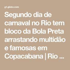 Segundo dia de carnaval no Rio tem bloco da Bola Preta arrastando multidão e famosas em Copacabana   Rio de Janeiro / Carnaval / Carnaval 2017 no Rio de Janeiro   G1