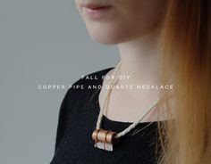DIY Copper Pipe & Quartz Necklace from Fall for DIY