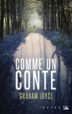 Découvrez Comme un conte, de Graham Joyce sur Booknode, la communauté du livre.  #jeveuxlire Février 2015