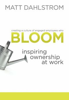 BLOOM: Inspiring Ownership at Work by Matt Dahlstrom,http://www.amazon.com/dp/0989874907/ref=cm_sw_r_pi_dp_zD0ltb1MQS1W91NM
