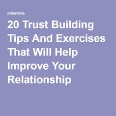 20 Trust Building Tips And Exercises That Will Help Improve Your Relationship