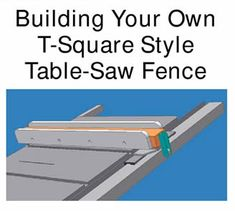 Building Your Own T-Square Style Table-Saw Fence http://www.twistedknotwoodshop.com/JPG%20Files/tsquare_p01.JPG