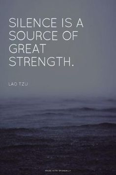 Silence is a source of great strength. - Lao Tzu by corine