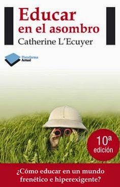 "anatarambana literatura infantil: Seis ideas de ""Educar en el asombro"" de Catherine L´ Ecuyer que podemos usar para crear lectores"