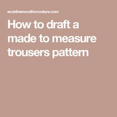 How to draft a made to measure trousers pattern