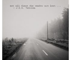 not all those who wander are lost // j.r.r. tolkien