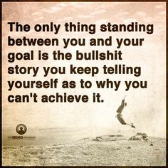 c87d3a6125 The only thing standing between you and your goal is the story you keep  telling yourself why you can't achieve it - Goals Quotes.