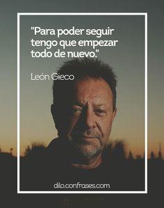 Poder seguir tengo que empezar todo de nuevo - León Gieco #frases #Frase #Quote #Quotes
