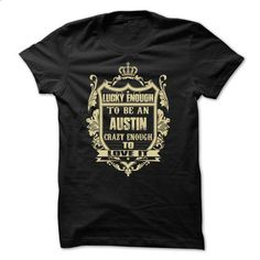 Lucky enough to be an AUSTIN - #shirt for teens #sweater for women. CHECK PRICE => https://www.sunfrog.com/Names/Lucky-enough-to-be-an-AUSTIN.html?68278
