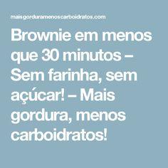 Brownie em menos que 30 minutos – Sem farinha, sem açúcar! – Mais gordura, menos carboidratos!