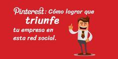 Pinterest: Cómo lograr que triunfe tu empresa en esta red social