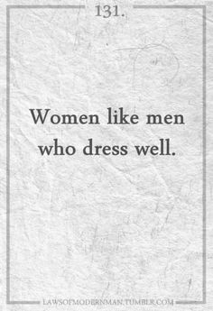 Truth.  I think a woman appreciates it even if a man makes an effort to pull himself together.