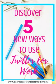 5 of the best ways to use twitter for work - social media tips | twitter tips | increase twitter followers