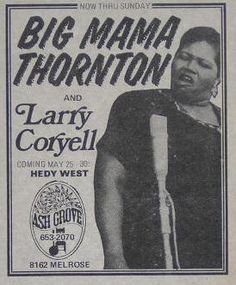 Big Mama Thornton Larry Coryell VENUE: Ash Grove Los Angeles California DATE: 1971  may 25