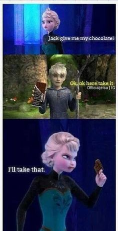 Elsa wants her chocholate