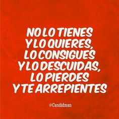 """""""No lo tienes y lo quieres, lo consigues y lo descuidas, lo pierdes y te arrepientes"""". @candidman #Frases #Reflexion"""