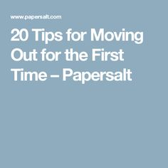 20 Tips for Moving Out for the First Time – Papersalt