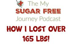 In this week's My Sugar Free Journey Podcast, I tell my story about how I've managed to lose over 165 lbs by eating a ketogenic giet.  Clcik over to check it out!