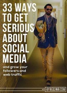 33 Ways to get serious about social media and grow your followers and web traffic