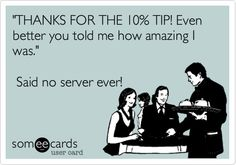 Seriously, some people think the verbal praise is enough. Waitress Humor, Waitress Problems, Server Humor, Restaurant Humor, Server Problems, Me Quotes, Funny Quotes, Hilarious Sayings, Server Life