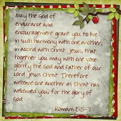 May the God of endurance and encouragement grant you to live in such harmony with one another, in accord with Christ Jesus, that together you may with one voice glorify the God and Father of our Lord Jesus Christ. Therefore welcome one another as Christ has welcomed you, for the glory of God. Romans 15:5-7  stacked paper: Apple Pickin' by Kristmess Designs
