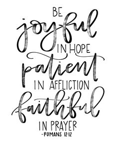 Be joyful in hope, patient in affliction, faithful in prayer. Bible Verse Calligraphy, Bible Verses Quotes, Bible Scriptures, Faith Quotes, Hope Scripture, Scripture Lettering, Joy Quotes, Faith Verses, Romans Bible Verse