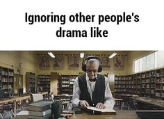 Ignoring other people's drama like GIF