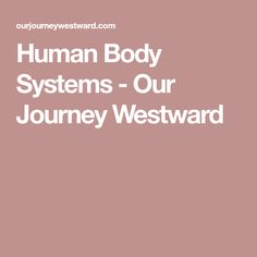 Human Body Systems - Our Journey Westward