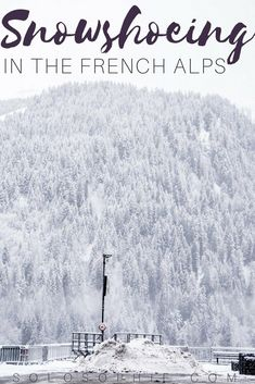 Snowshoeing in the French Alps: Adventure travel, snowshoe tips and snowsports in France, Europe
