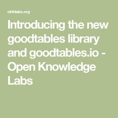 Introducing the new goodtables library and goodtables.io - Open Knowledge Labs