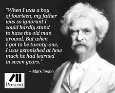 Mark Twain Quote- ah yes, I suppose every son has probably thought that about their father.