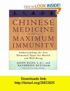 Chinese Medicine for Maximum Immunity Understanding the Five Elemental Types for Health and Well-Being (9780609802731) Jason Elias, Katherine Ketcham , ISBN-10: 0609802739  , ISBN-13: 978-0609802731 ,  , tutorials , pdf , ebook , torrent , downloads , rapidshare , filesonic , hotfile , megaupload , fileserve