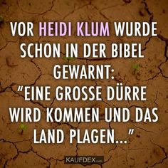 "Vor Heidi Klum wurde schon in der Bibel gewarnt… Heidi Klum was already warned in the Bible: ""A great drought will come and plague the [. Silly Jokes, Good Jokes, Funny Jokes, Hilarious, Sven Bender, Lars Bender, Laugh Or Die, Have A Laugh, Funny Cute"