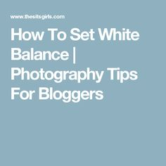 How To Set White Balance | Photography Tips For Bloggers
