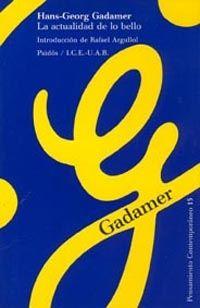 La Actualidad de lo bello : el arte como juego, símbolo y fiesta / Hans-Georg Gadamer ; introducción de Rafael Argullol