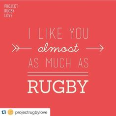 I love u almost as much as rugby