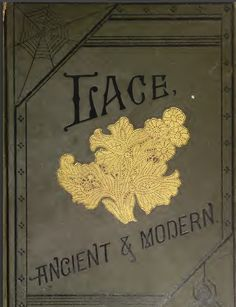 Lace Ancient & Modern, originally published in 1880 and now in the public domain