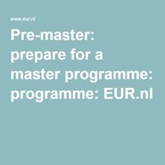 Pre-master: prepare for a master programme:EUR.nl