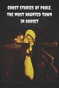Ghost stories of Poole, the most haunted town in Dorset - England