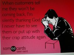 For anyone in customer service: I am so glad when rude people don't come back. - For anyone in customer service: I am so glad when rude people don't come back. You are in the righ - Hotel Humor, Restaurant Humor, Best Quotes, Funny Quotes, Funny Memes, Hilarious, Customer Service Funny, Customer Quotes, Rude Customers
