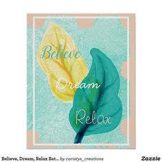 Shop Believe, Dream, Relax Bath Wall Art created by caristys_creations. Spa Bathroom Decor, Bathroom Artwork, Beach House Bathroom, Spa Art, Relaxing Bath, Corner Designs, Custom Posters, Custom Framing, Wall Art