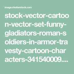 stock-vector-cartoon-vector-set-funny-gladiators-roman-soldiers-in-armor-travesty-cartoon-characters-341540009.jpg (1500×1257)