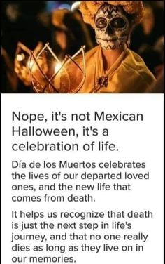 Mexican Halloween, All Souls Day, The Next Step, Holiday Traditions, New Life, First Love, Death, Current Events, Quotes